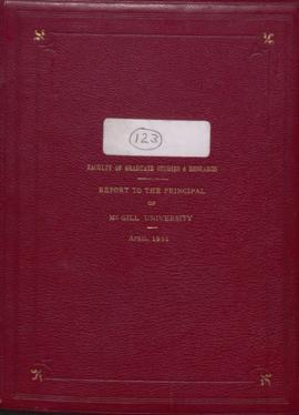 A Report to Sir Arthur Currie, G.C.M.G., K.C.B., LL.D. Principal of McGill University on the Facu...