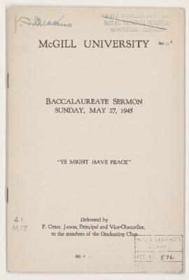 "Baccalaureate Sermon, Sunday, May 27, 1945, ""Ye might have peace,"" Cyril F. James, Delivered to the graduating class"